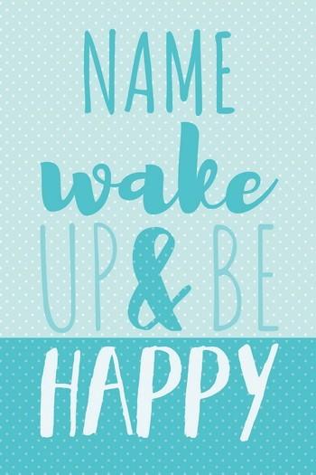 WAKE UP & BE HAPPY  mit eigenem Namen  Leinwandbild, blautürkis