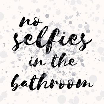 Leinwandbild NO SELFIES IN THE BATHROOM  Leinwand auf Keilrahmen, weiß-schwarz quadratisch